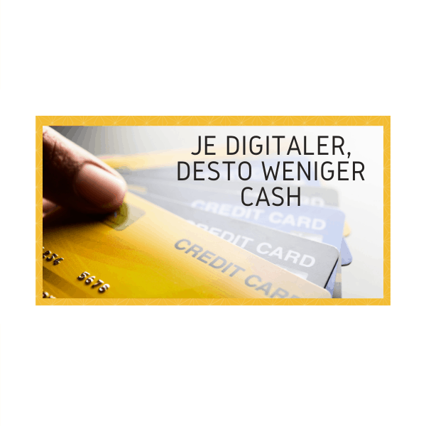 Je digitaler, desto weniger cash